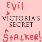 I Am Being STALKED by Victorias Secret