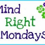 Mind Right Monday-ish