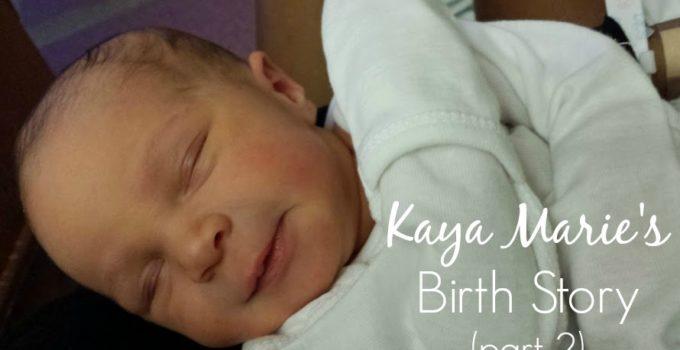 Kaya's Birth Story (Part 2)