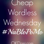 Cheap Wordless Wednesday Post … #Nablopomo Tho!