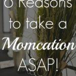 6 Reasons to take a Momcation Asap