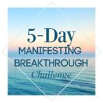 Take the 5-Day Manifesting Breakthrough Challenge